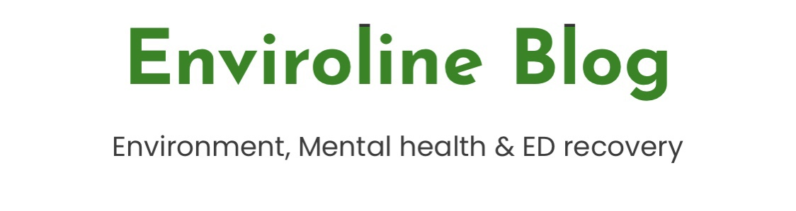 Enviroline Blog is written in green lettering with the words environment, mental health & ED recovery all in black lettering